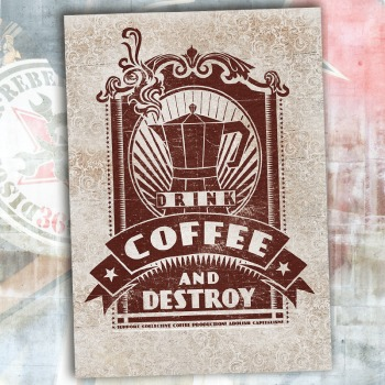 Drink Coffee and Destroy POSTER